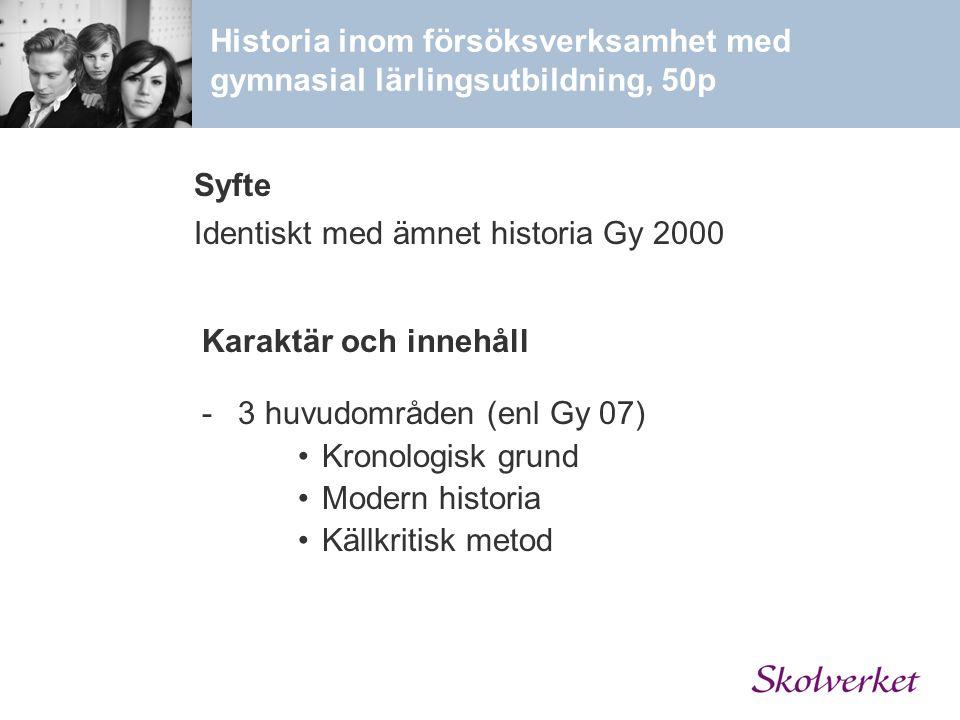 -3 huvudområden (enl Gy 07) Kronologisk grund Modern historia Källkritisk metod Historia inom försöksverksamhet med gymnasial lärlingsutbildning, 50p