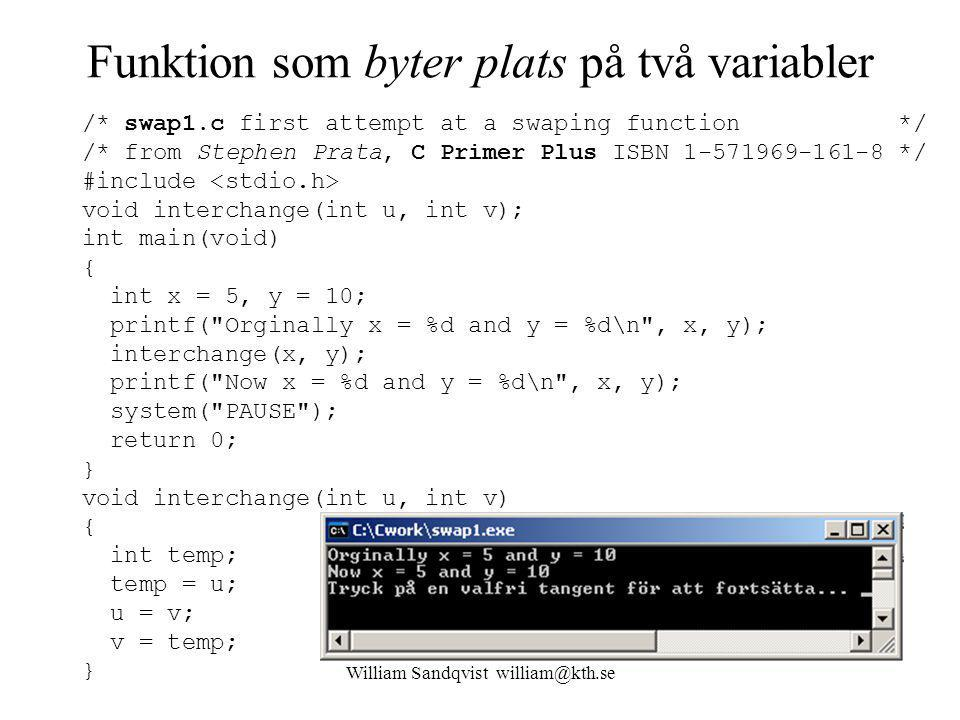 William Sandqvist william@kth.se Funktion som byter plats på två variabler /* swap1.c first attempt at a swaping function */ /* from Stephen Prata, C