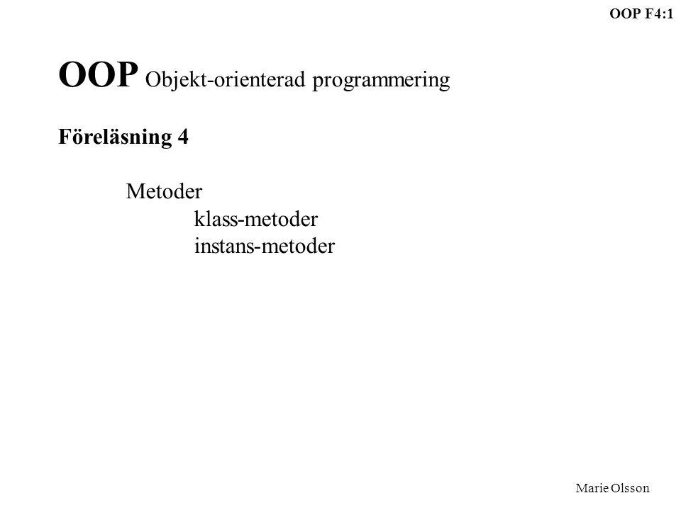 OOP F4:1 Marie Olsson OOP Objekt-orienterad programmering Föreläsning 4 Metoder klass-metoder instans-metoder
