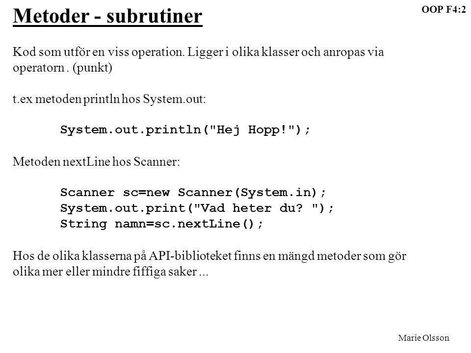 OOP F4:3 Marie Olsson Slumptal - biblioteks-klassen Random Det finns alltså ett antal fördefinierade klasser i Java's API-bibliotek.