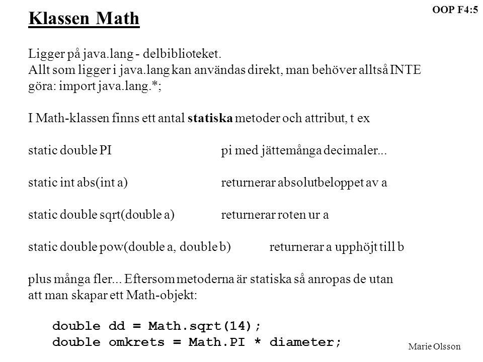 OOP F4:5 Marie Olsson Klassen Math Ligger på java.lang - delbiblioteket. Allt som ligger i java.lang kan användas direkt, man behöver alltså INTE göra