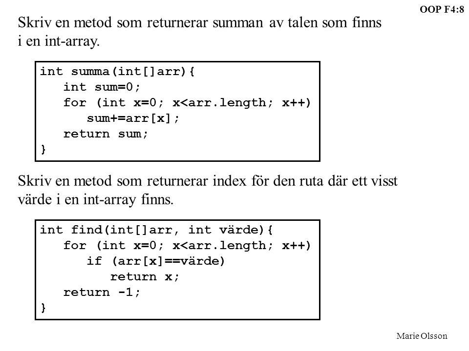 OOP F4:9 Marie Olsson Överlagring Flera metoder kan ha samma namn, skiljs åt genom att de har olika argument.