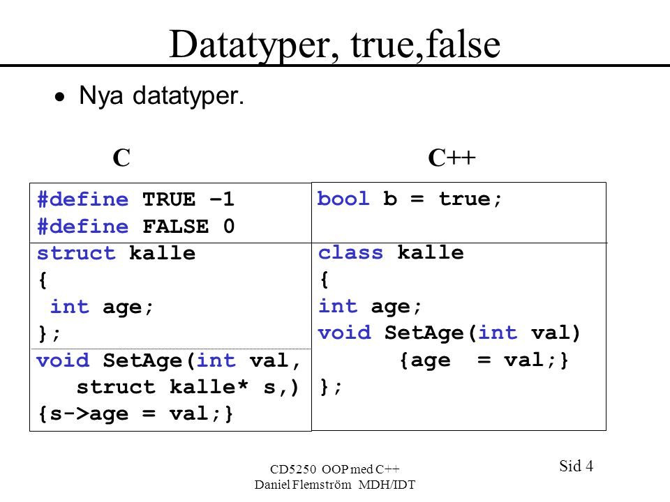 Sid 4 CD5250 OOP med C++ Daniel Flemström MDH/IDT Datatyper, true,false  Nya datatyper.