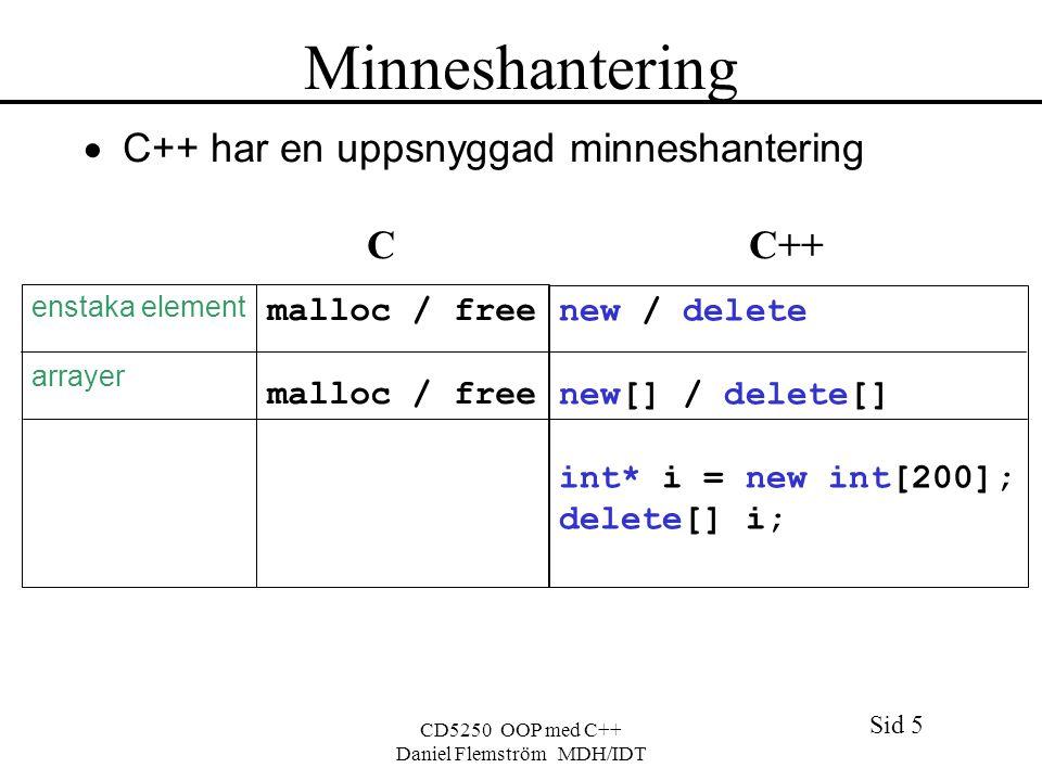 Sid 5 CD5250 OOP med C++ Daniel Flemström MDH/IDT Minneshantering  C++ har en uppsnyggad minneshantering C C++ enstaka element arrayer new / delete new[] / delete[] int* i = new int[200]; delete[] i; malloc / free