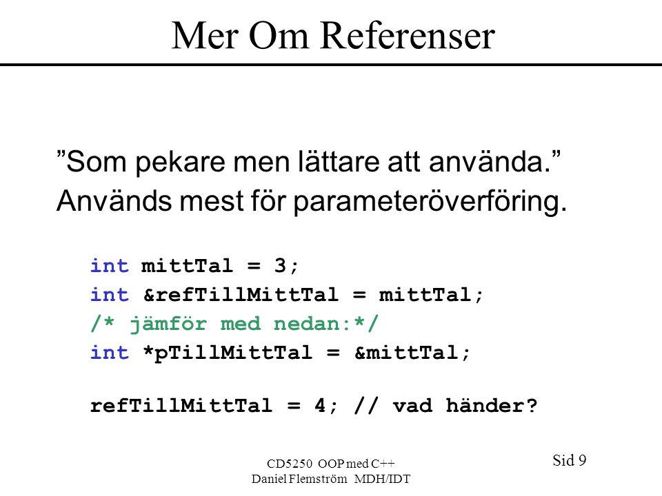 Sid 9 CD5250 OOP med C++ Daniel Flemström MDH/IDT Mer Om Referenser Som pekare men lättare att använda. Används mest för parameteröverföring.