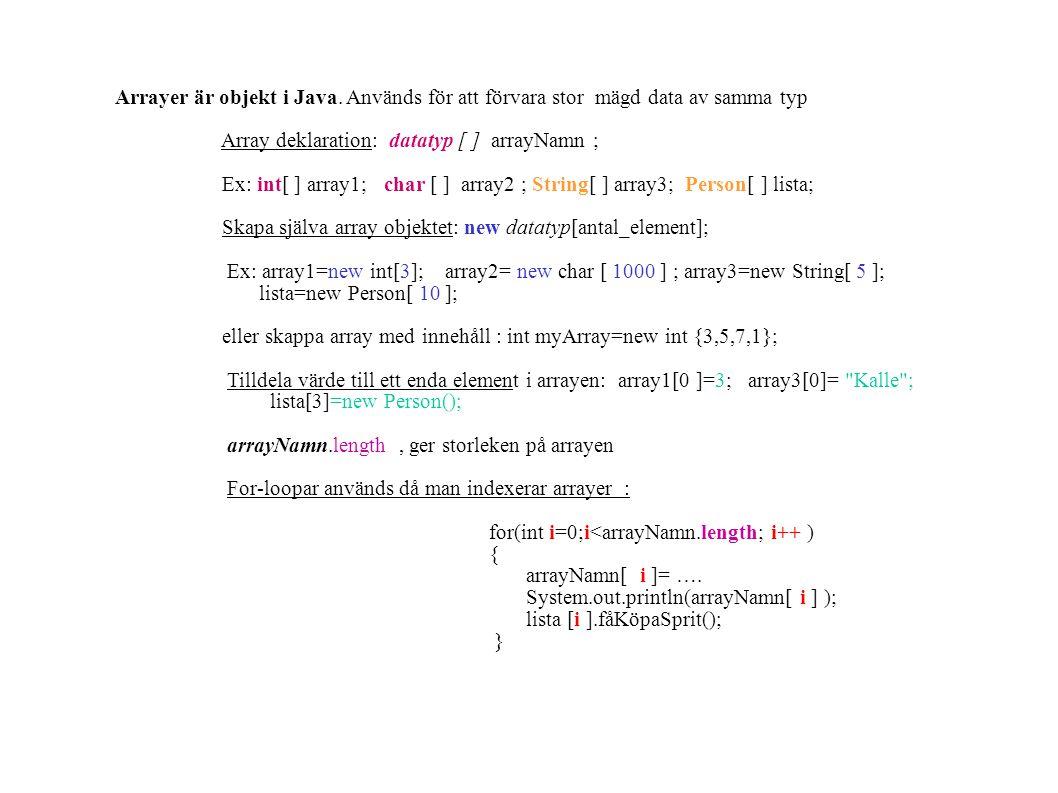 Arrayer är objekt i Java. Används för att förvara stor mägd data av samma typ Array deklaration: datatyp [ ] arrayNamn ; Ex: int[ ] array1; char [ ] a