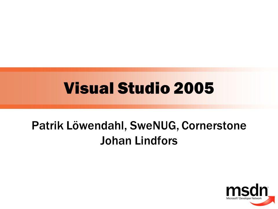 Visual Studio 2005 Patrik Löwendahl, SweNUG, Cornerstone Johan Lindfors