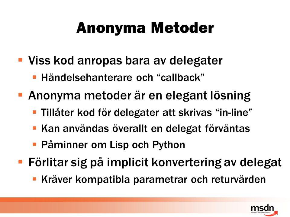 Anonyma Metoder  Viss kod anropas bara av delegater  Händelsehanterare och callback  Anonyma metoder är en elegant lösning  Tillåter kod för delegater att skrivas in-line  Kan användas överallt en delegat förväntas  Påminner om Lisp och Python  Förlitar sig på implicit konvertering av delegat  Kräver kompatibla parametrar och returvärden