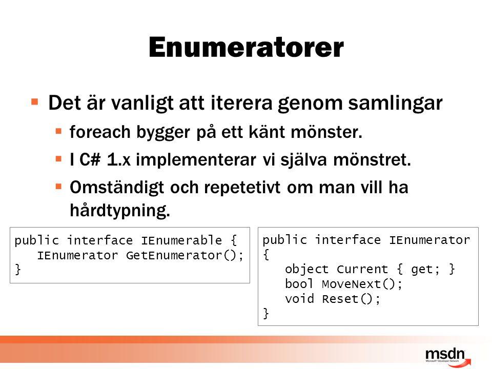 Enumeratorer  Det är vanligt att iterera genom samlingar  foreach bygger på ett känt mönster.