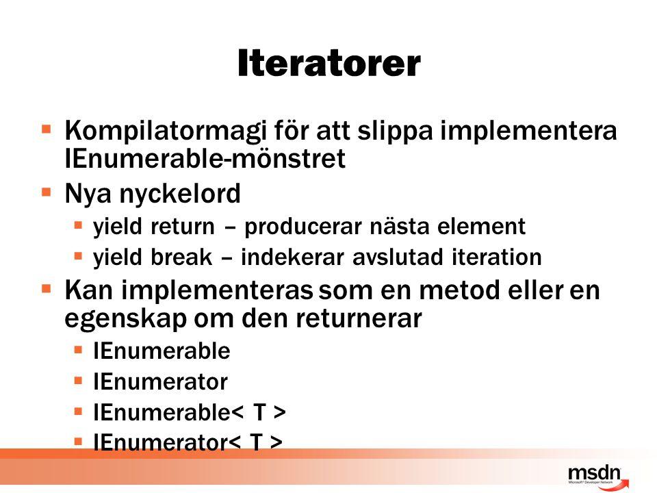 Iteratorer  Kompilatormagi för att slippa implementera IEnumerable-mönstret  Nya nyckelord  yield return – producerar nästa element  yield break – indekerar avslutad iteration  Kan implementeras som en metod eller en egenskap om den returnerar  IEnumerable  IEnumerator  IEnumerable  IEnumerator