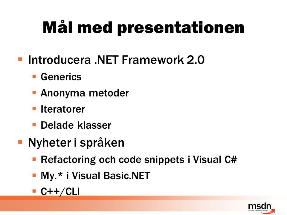 Andra förbättringar Dim b(0 To 7) As Byte  Överlagring av vanliga operatorer  För klasser och strukturer  Ny IsNot operator  Underlättar syntaxen från Not och Is  Explicita nollindexerade vektorer  Skräddarsydd händelsehantering  XML dokumentation genom kommentaren