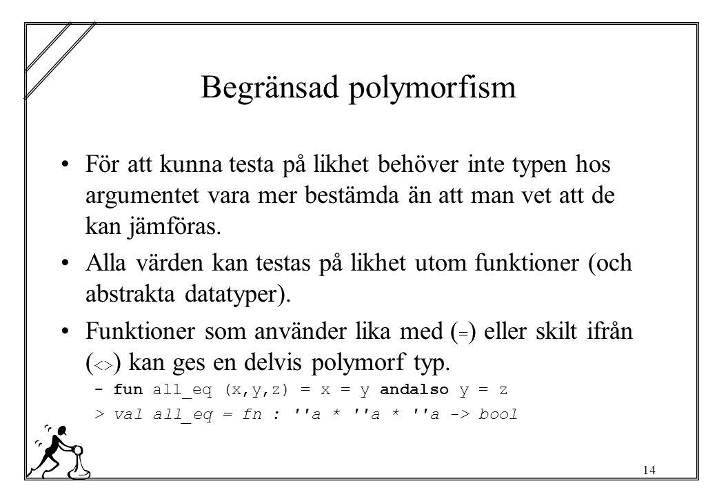 14 Begränsad polymorfism För att kunna testa på likhet behöver inte typen hos argumentet vara mer bestämda än att man vet att de kan jämföras.