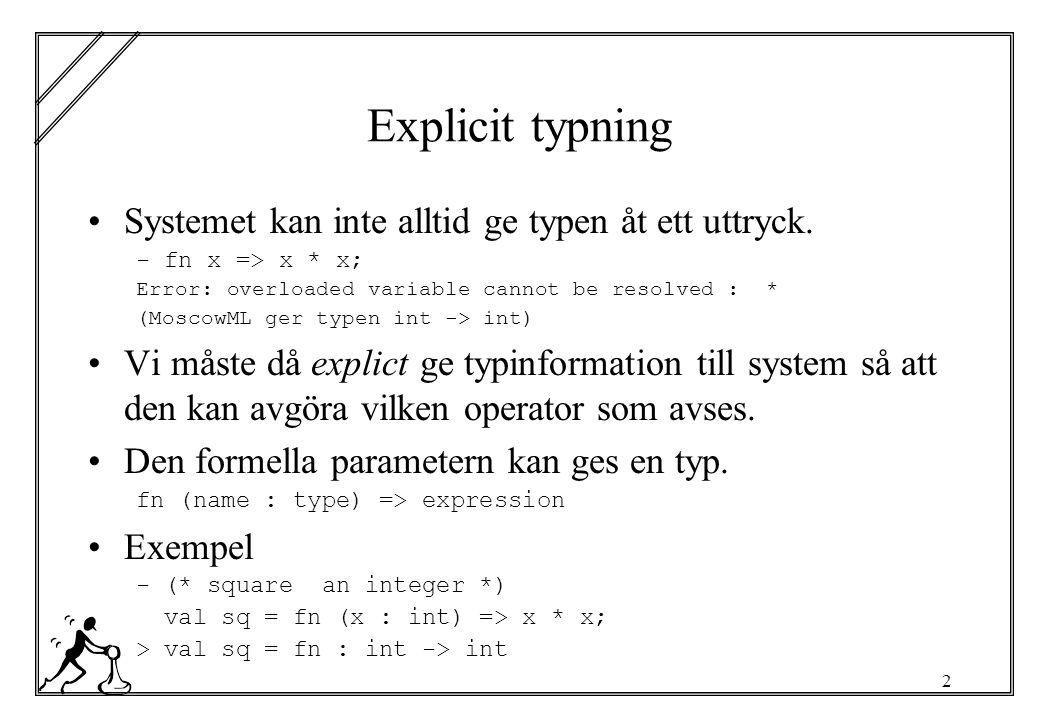 3 Varför explicit typning Alla uttryck kan ges en explicit typ (expression : type) Varför bör man.