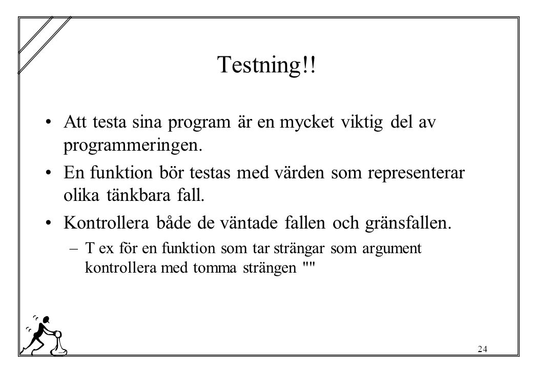 24 Testning!. Att testa sina program är en mycket viktig del av programmeringen.