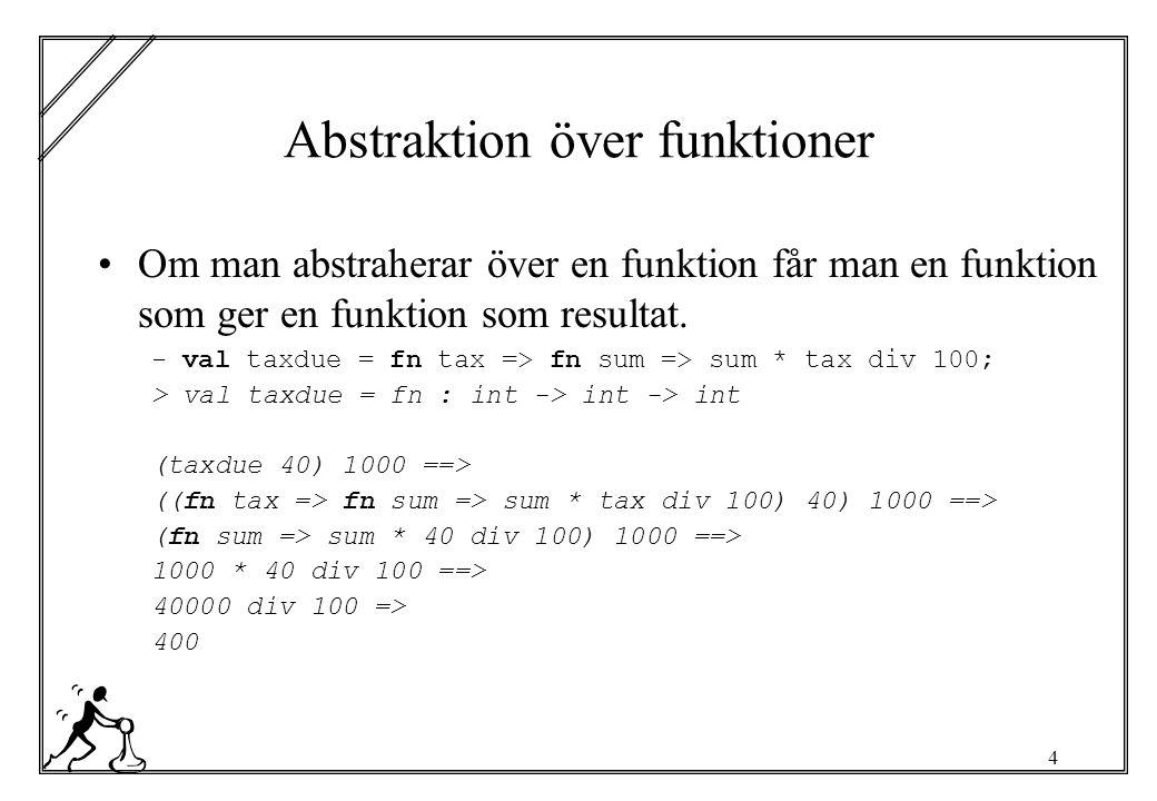 25 Kommentera dina funktioner med tester (* ------------------------------------------- Namn : twice = fn f => fn x Syfte: Applicerar funktionen f två gånger på x Typ : val twice = fn : ( a -> a) -> a -> a Test : - twice sqrt 625.0; > val it = 5.00000 : real - twice sq 3; > val it = 81 : int ------------------------------------------- *)
