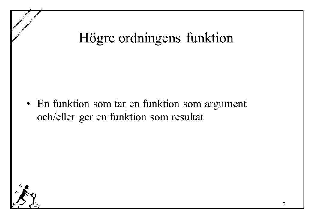 7 Högre ordningens funktion En funktion som tar en funktion som argument och/eller ger en funktion som resultat