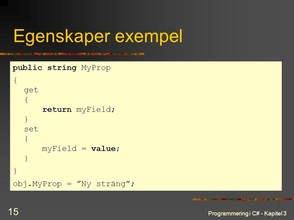 Programmering i C# - Kapitel 3 15 Egenskaper exempel public string MyProp { get { return myField; } set { myField = value; } } obj.MyProp = Ny sträng ;