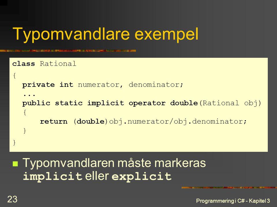 Programmering i C# - Kapitel 3 23 Typomvandlare exempel Typomvandlaren måste markeras implicit eller explicit class Rational { private int numerator, denominator;...