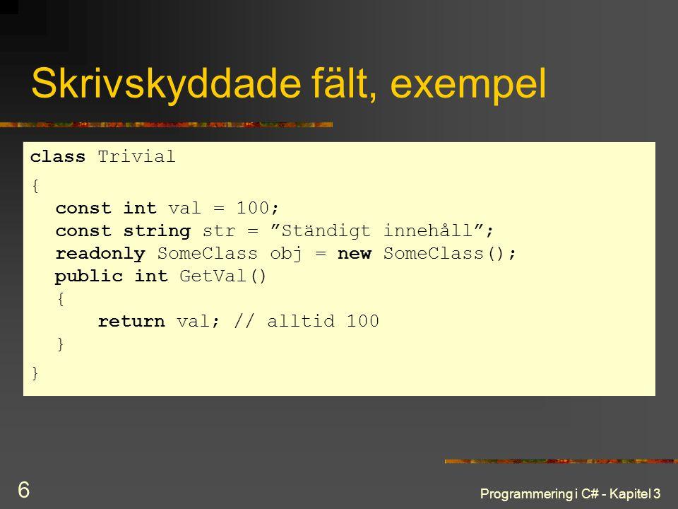 Programmering i C# - Kapitel 3 6 Skrivskyddade fält, exempel class Trivial { const int val = 100; const string str = Ständigt innehåll ; readonly SomeClass obj = new SomeClass(); public int GetVal() { return val; // alltid 100 } }