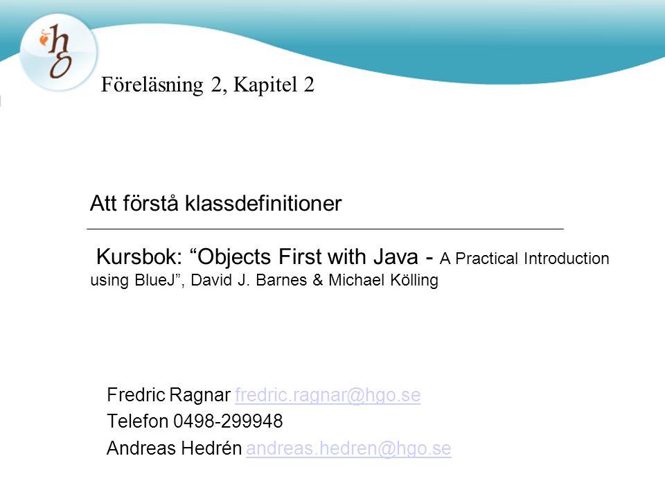 Idag Fortsätta att gå igenom fler nya termer –Fält –Konstruktorer –Metoder –Parametrar Titta på delar av Java-syntax – grammatiken i programmeringsspråket –Tilldelningssatser –Villkorssatser Introduktion till UML