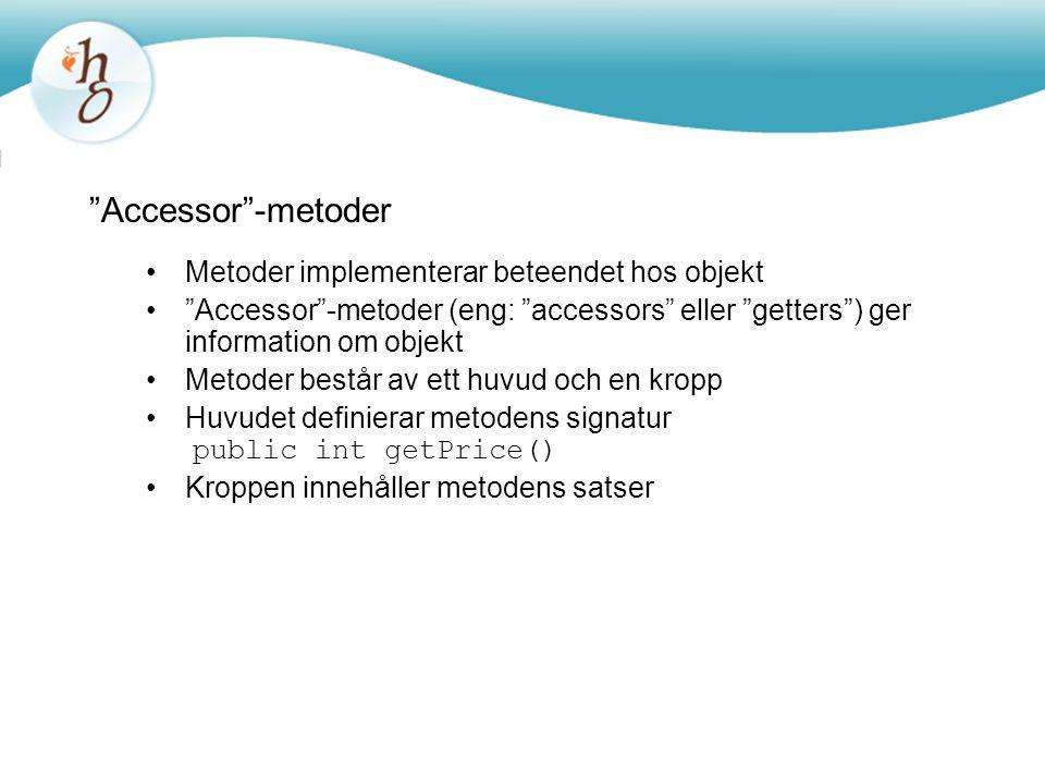 """""""Accessor""""-metoder Metoder implementerar beteendet hos objekt """"Accessor""""-metoder (eng: """"accessors"""" eller """"getters"""") ger information om objekt Metoder"""