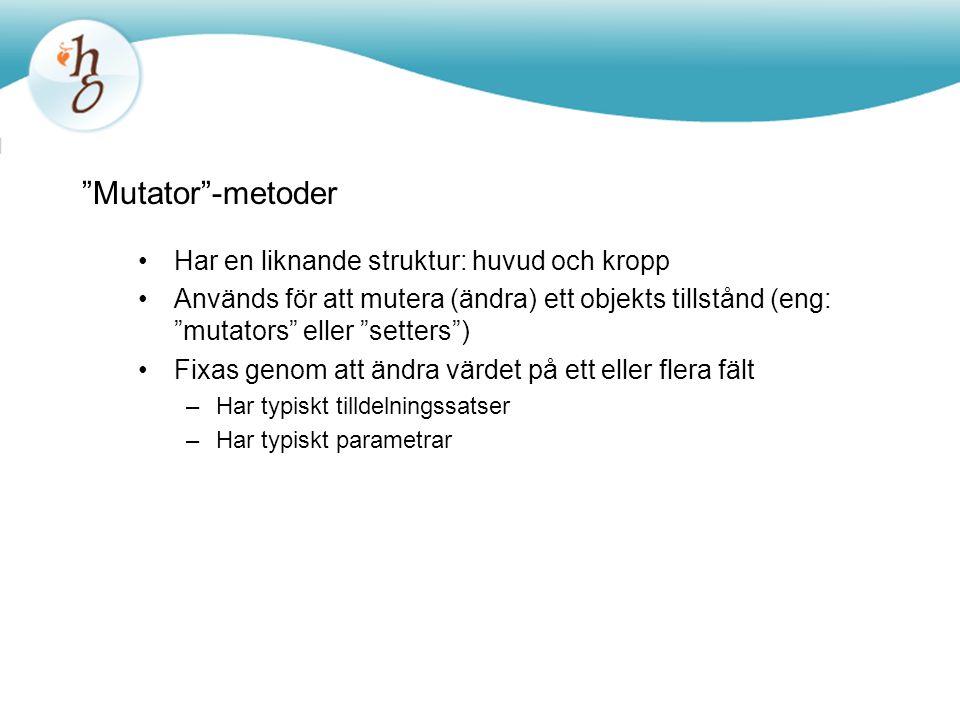 """""""Mutator""""-metoder Har en liknande struktur: huvud och kropp Används för att mutera (ändra) ett objekts tillstånd (eng: """"mutators"""" eller """"setters"""") Fix"""