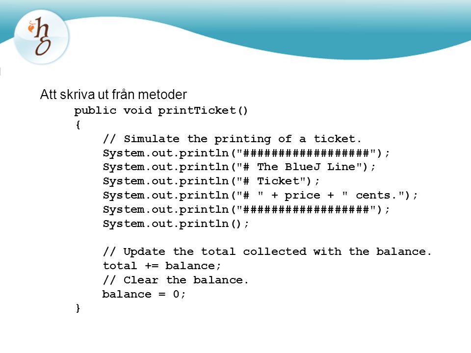 Att skriva ut från metoder public void printTicket() { // Simulate the printing of a ticket. System.out.println(