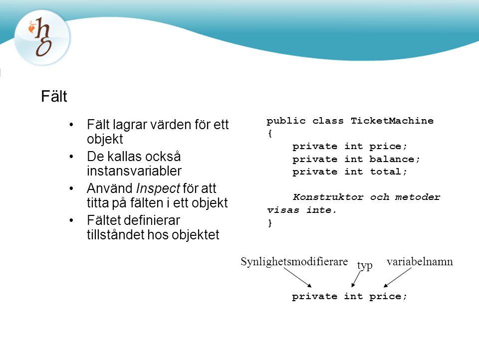 Fält Fält lagrar värden för ett objekt De kallas också instansvariabler Använd Inspect för att titta på fälten i ett objekt Fältet definierar tillstån