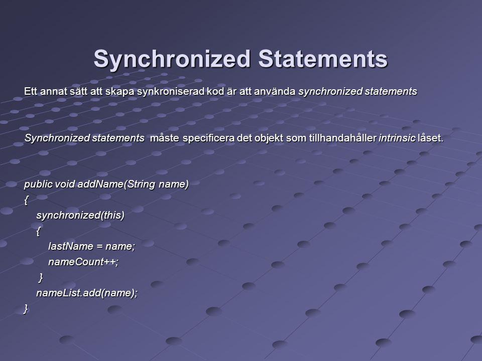 Synchronized Statements Ett annat sätt att skapa synkroniserad kod är att använda synchronized statements Synchronized statements måste specificera det objekt som tillhandahåller intrinsic låset.