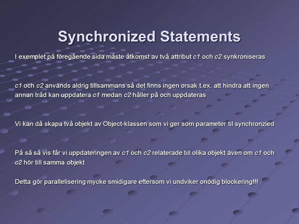 Synchronized Statements I exemplet på föregående sida måste åtkomst av två attribut c1 och c2 synkroniseras c1 och c2 används aldrig tillsammans så det finns ingen orsak t.ex.
