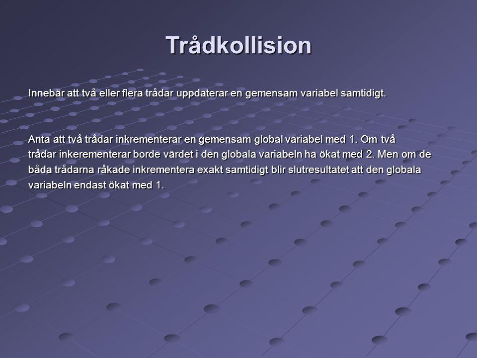 Synkronisering Ett sätt i Java att synkronisera trådar som använder en gemensam global variabel är att använda s.k.
