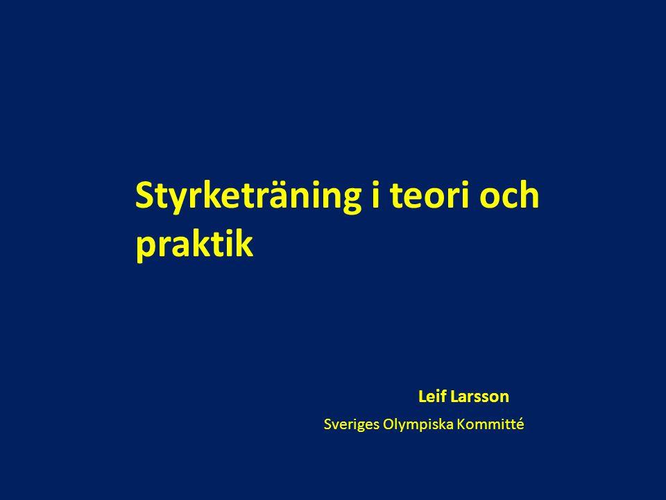 Styrketräning i teori och praktik Leif Larsson Sveriges Olympiska Kommitté