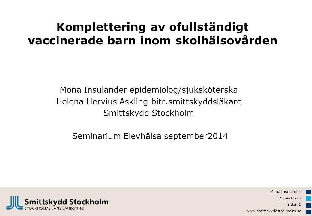 Mona Insulander 2014-11-20 Sidan 1 www.smittskyddstockholm.se Komplettering av ofullständigt vaccinerade barn inom skolhälsovården Mona Insulander epi