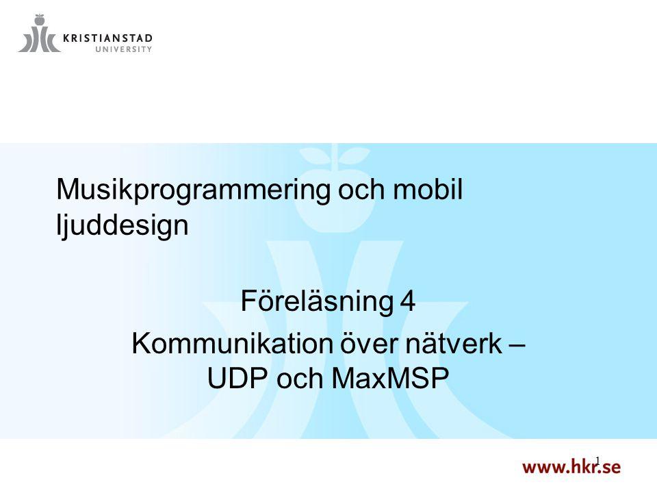 1 1 Musikprogrammering och mobil ljuddesign Föreläsning 4 Kommunikation över nätverk – UDP och MaxMSP
