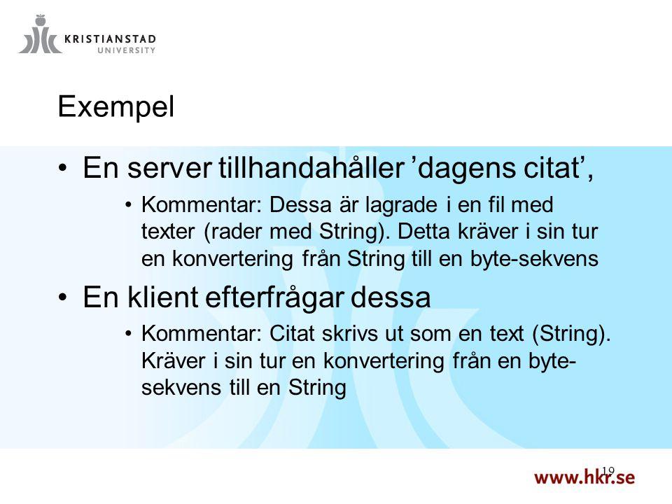 19 Exempel En server tillhandahåller 'dagens citat', Kommentar: Dessa är lagrade i en fil med texter (rader med String).