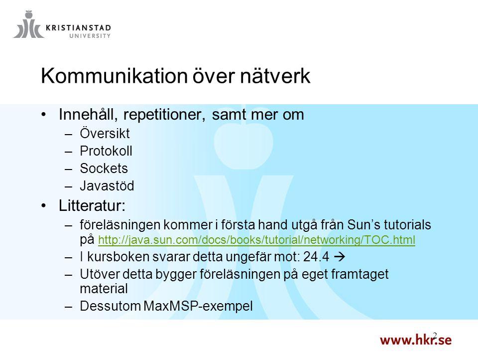 2 2 Kommunikation över nätverk Innehåll, repetitioner, samt mer om –Översikt –Protokoll –Sockets –Javastöd Litteratur: –föreläsningen kommer i första
