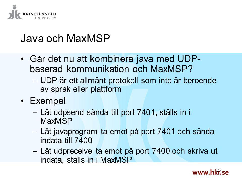 27 Java och MaxMSP Går det nu att kombinera java med UDP- baserad kommunikation och MaxMSP.