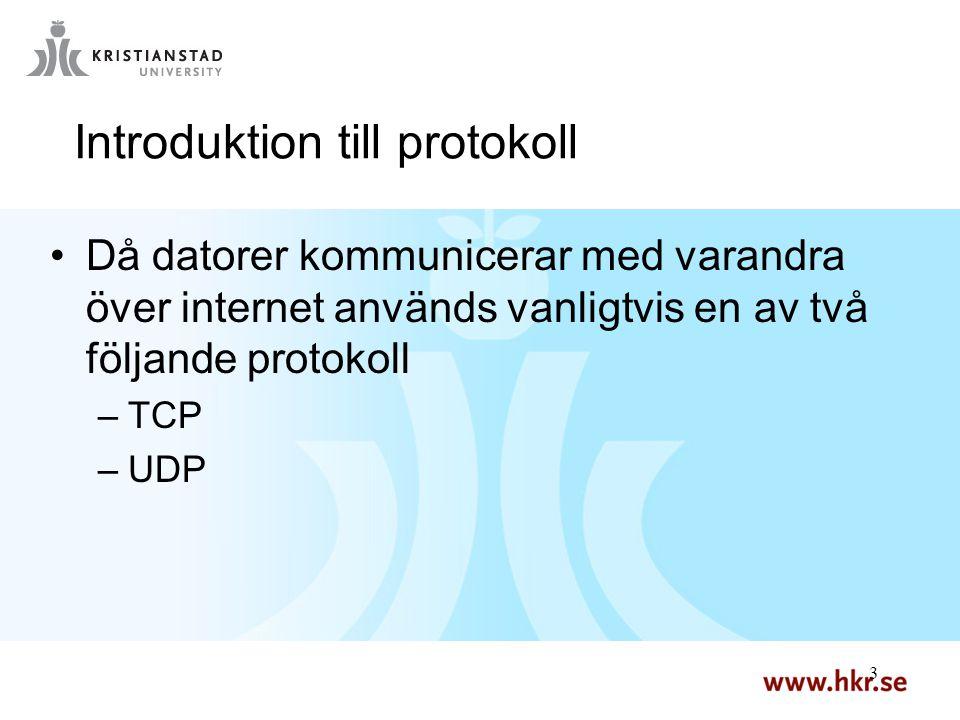 3 3 Introduktion till protokoll Då datorer kommunicerar med varandra över internet används vanligtvis en av två följande protokoll –TCP –UDP