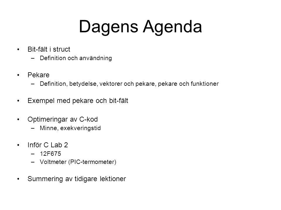 Dagens Agenda Bit-fält i struct –Definition och användning Pekare –Definition, betydelse, vektorer och pekare, pekare och funktioner Exempel med pekar