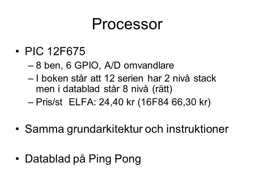 Processor PIC 12F675 –8 ben, 6 GPIO, A/D omvandlare –I boken står att 12 serien har 2 nivå stack men i datablad står 8 nivå (rätt) –Pris/st ELFA: 24,4