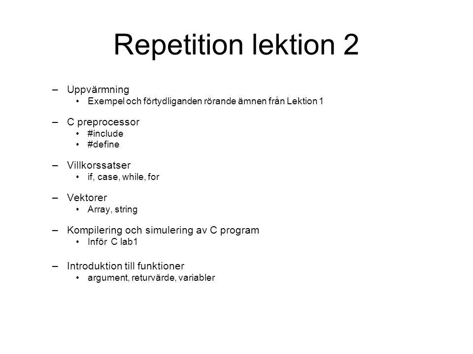 Repetition lektion 2 –Uppvärmning Exempel och förtydliganden rörande ämnen från Lektion 1 –C preprocessor #include #define –Villkorssatser if, case, w