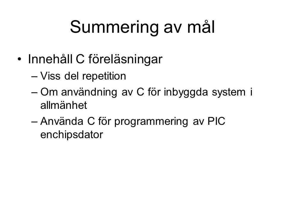 Summering av mål Innehåll C föreläsningar –Viss del repetition –Om användning av C för inbyggda system i allmänhet –Använda C för programmering av PIC