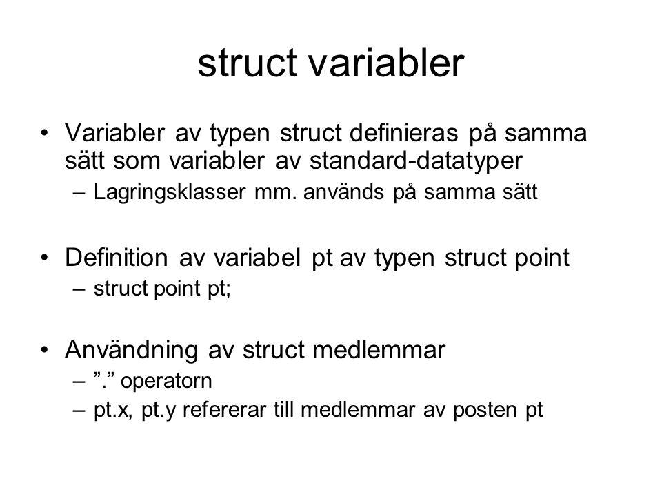 Bit-fält i struct Bit-fält i struct beskriver hur olika bitar i en struct refererar till en specifik variabel –En struct med bit-fält beskriver bit för bit hur minnet är organiserat I bit-fält får endast signed eller unsigned int användas på medlemmar Siffran talar om storleken i bitar