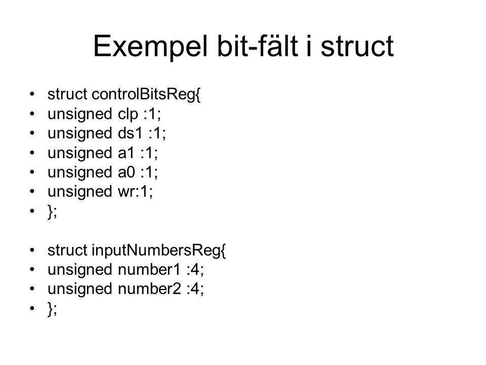 Exempel bit-fält i struct struct controlBitsReg{ unsigned clp :1; unsigned ds1 :1; unsigned a1 :1; unsigned a0 :1; unsigned wr:1; }; struct inputNumbe