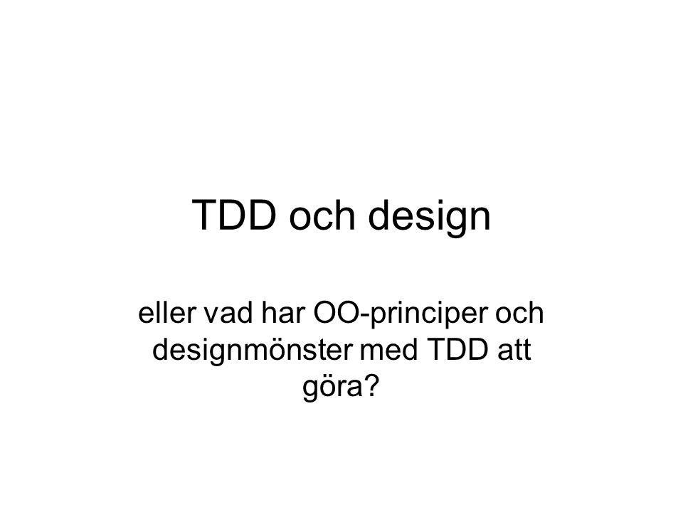 TDD och design eller vad har OO-principer och designmönster med TDD att göra