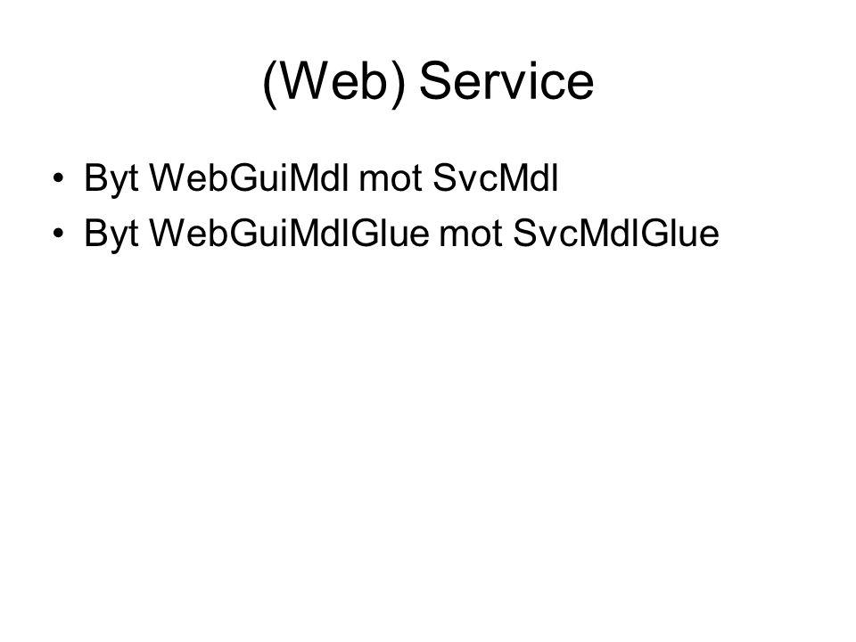 (Web) Service Byt WebGuiMdl mot SvcMdl Byt WebGuiMdlGlue mot SvcMdlGlue