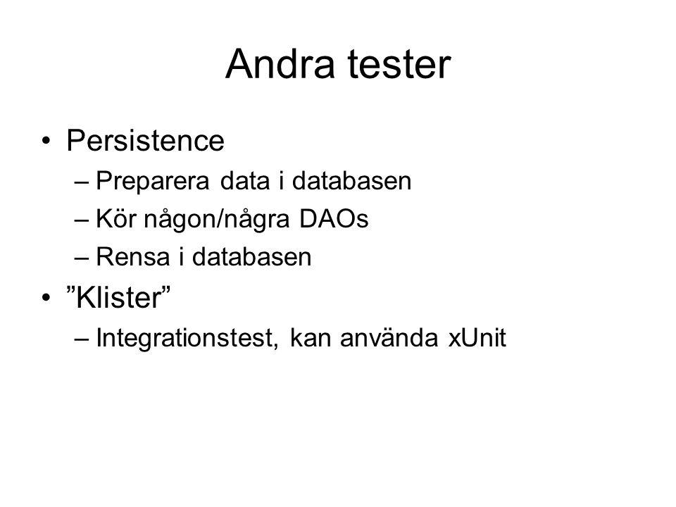 Andra tester Persistence –Preparera data i databasen –Kör någon/några DAOs –Rensa i databasen Klister –Integrationstest, kan använda xUnit