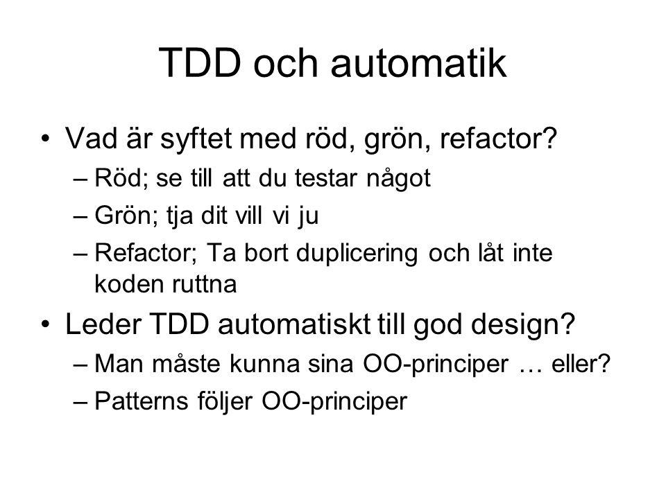TDD och automatik Vad är syftet med röd, grön, refactor.