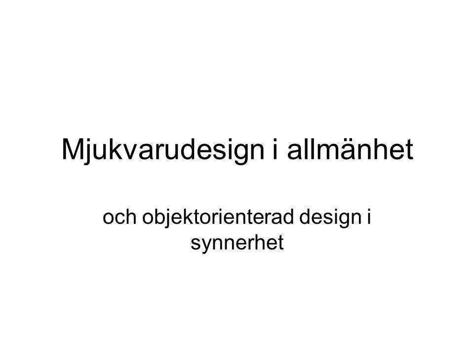 Mjukvarudesign i allmänhet och objektorienterad design i synnerhet