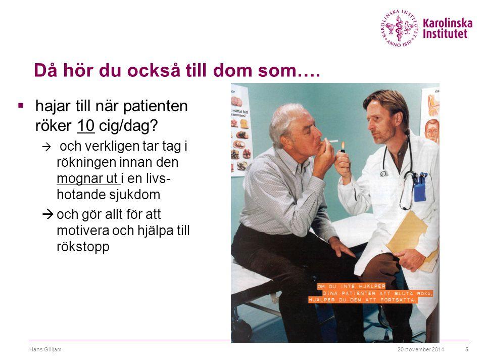 20 november 2014Hans Gilljam5 Då hör du också till dom som….  hajar till när patienten röker 10 cig/dag?  och verkligen tar tag i rökningen innan de